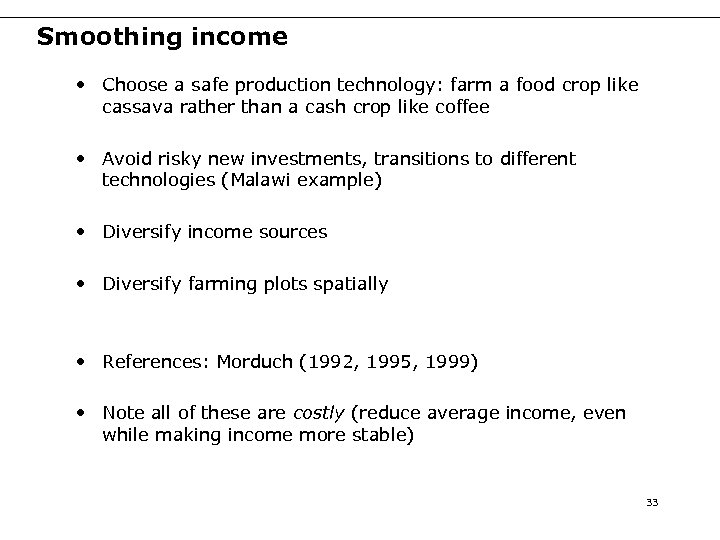 Smoothing income • Choose a safe production technology: farm a food crop like cassava