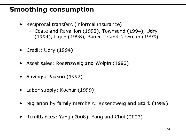 Smoothing consumption • Reciprocal transfers (informal insurance) – Coate and Ravallion (1993), Townsend (1994),