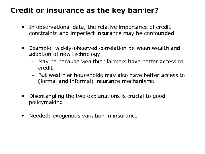 Credit or insurance as the key barrier? • In observational data, the relative importance
