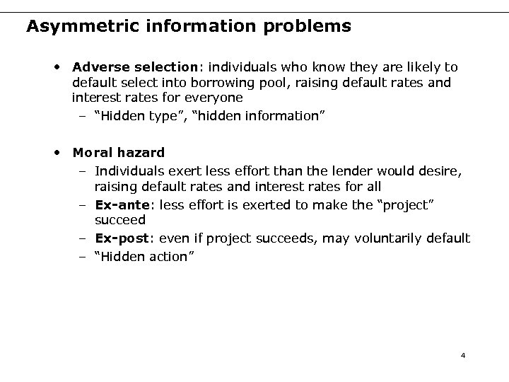 Asymmetric information problems • Adverse selection: individuals who know they are likely to default