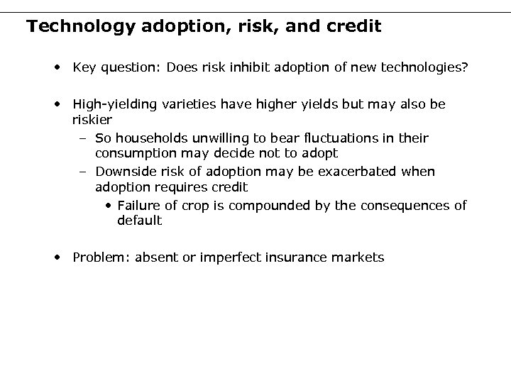 Technology adoption, risk, and credit • Key question: Does risk inhibit adoption of new