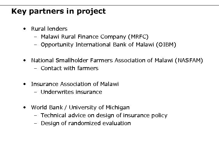 Key partners in project • Rural lenders – Malawi Rural Finance Company (MRFC) –