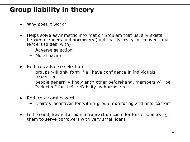 Group liability in theory • Why does it work? • Helps solve asymmetric information