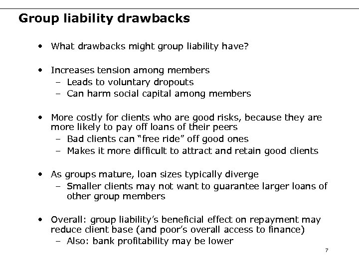 Group liability drawbacks • What drawbacks might group liability have? • Increases tension among