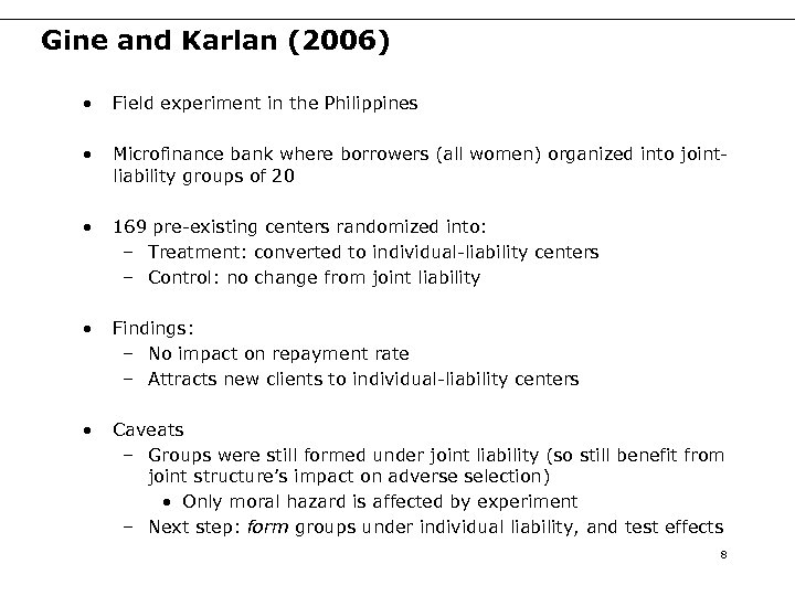 Gine and Karlan (2006) • Field experiment in the Philippines • Microfinance bank where