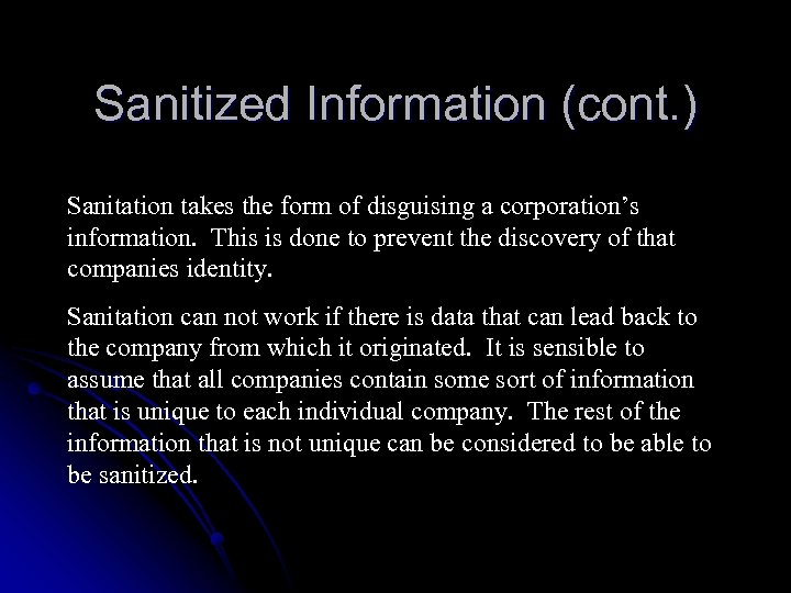 Sanitized Information (cont. ) Sanitation takes the form of disguising a corporation's information. This