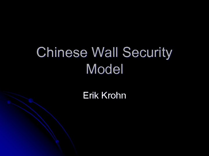 Chinese Wall Security Model Erik Krohn