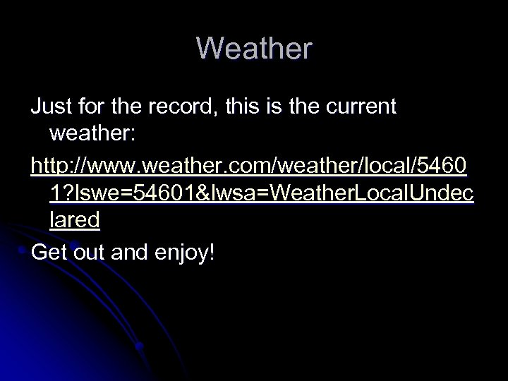 Weather Just for the record, this is the current weather: http: //www. weather. com/weather/local/5460