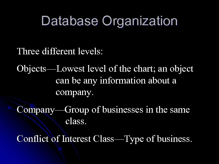 Database Organization Three different levels: Objects—Lowest level of the chart; an object can be