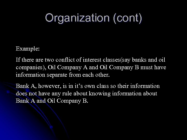 Organization (cont) Example: If there are two conflict of interest classes(say banks and oil