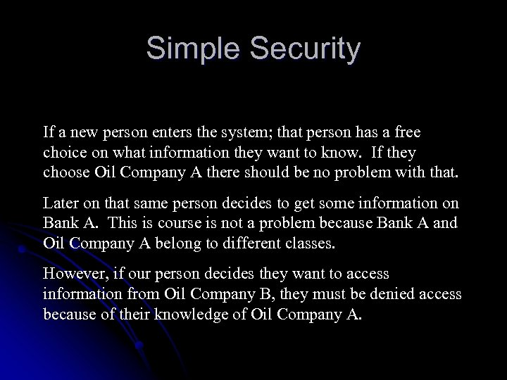 Simple Security If a new person enters the system; that person has a free