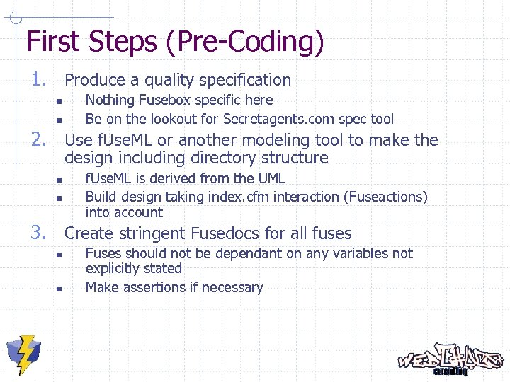First Steps (Pre-Coding) 1. Produce a quality specification n n Nothing Fusebox specific here