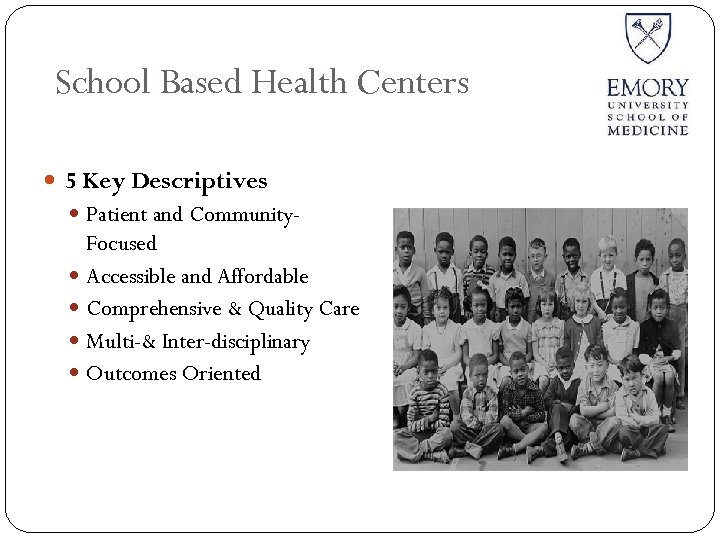 School Based Health Centers 5 Key Descriptives Patient and Community- Focused Accessible and Affordable