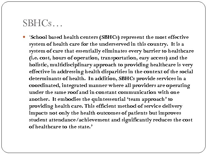SBHCs… 'School based health centers (SBHCs) represent the most effective system of health care