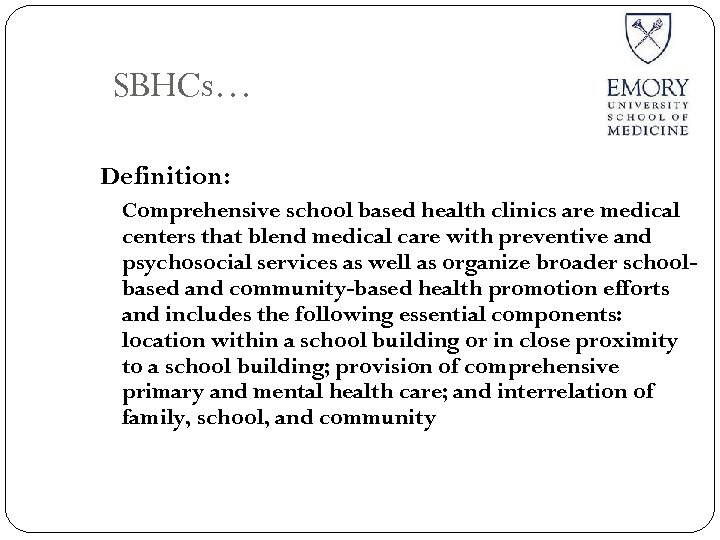 SBHCs… Definition: Comprehensive school based health clinics are medical centers that blend medical care