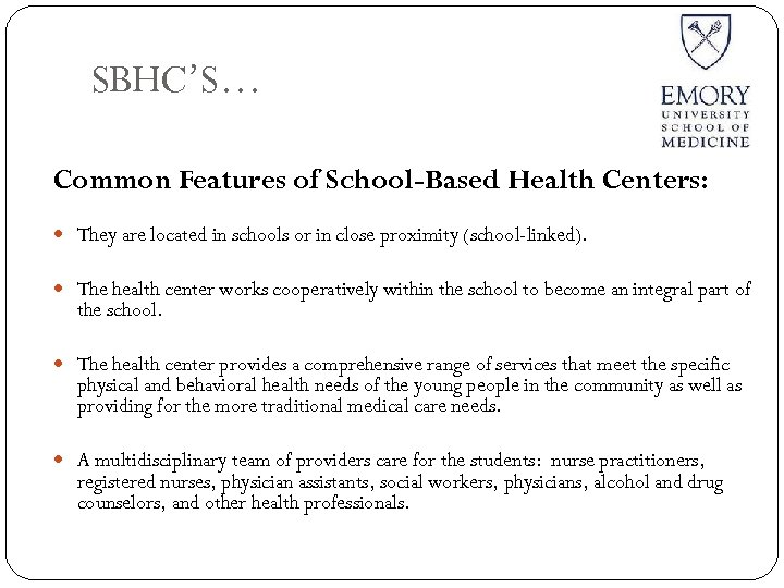SBHC'S… Common Features of School-Based Health Centers: They are located in schools or in