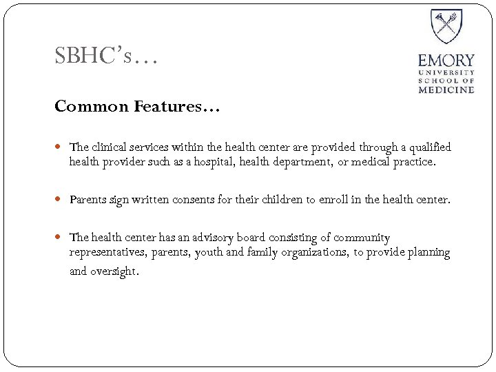 SBHC's… Common Features… The clinical services within the health center are provided through a