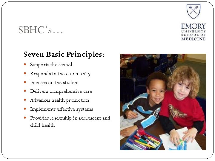 SBHC's… Seven Basic Principles: Supports the school Responds to the community Focuses on the
