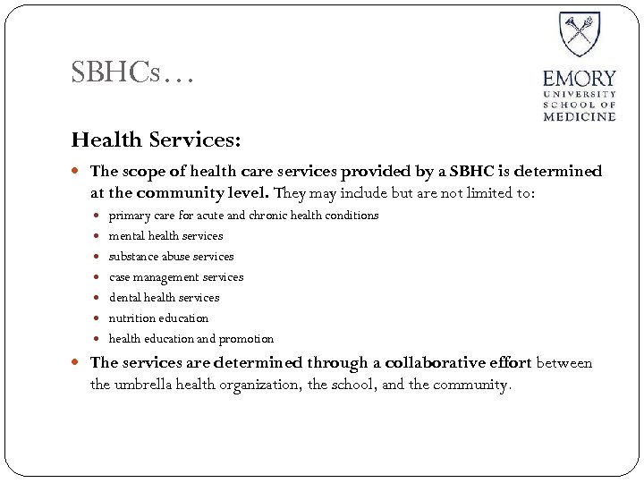 SBHCs… Health Services: The scope of health care services provided by a SBHC is
