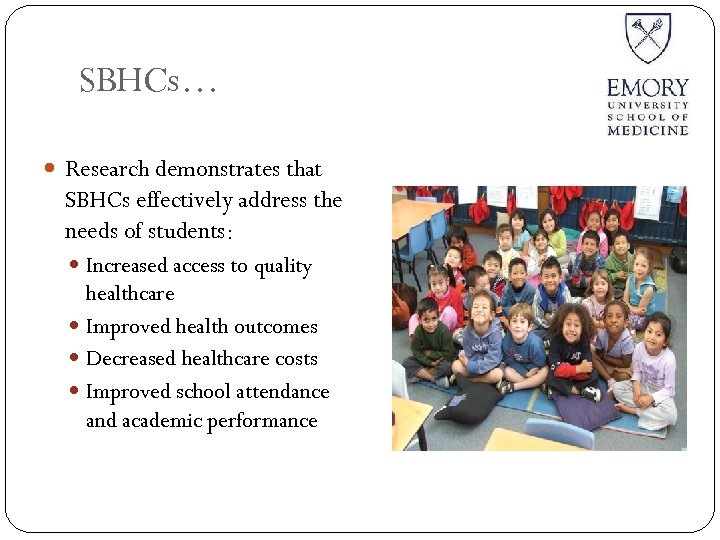 SBHCs… Research demonstrates that SBHCs effectively address the needs of students: Increased access to