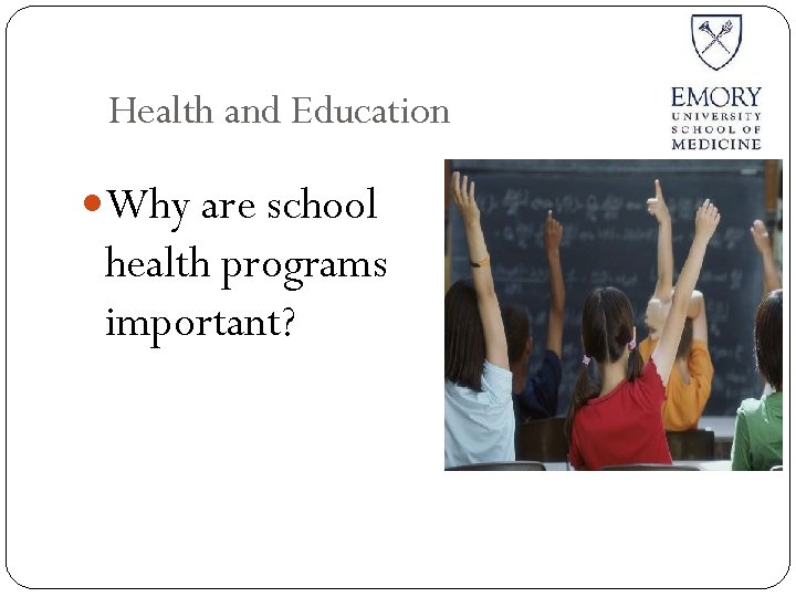 Health and Education Why are school health programs important?