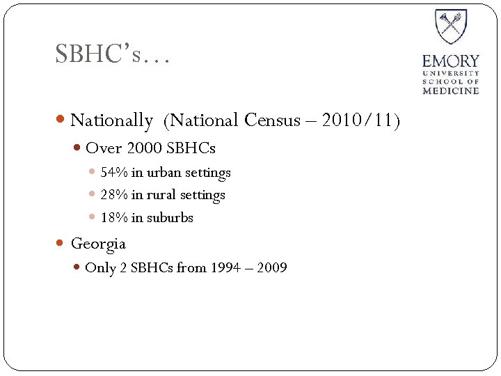 SBHC's… Nationally (National Census – 2010/11) Over 2000 SBHCs 54% in urban settings 28%