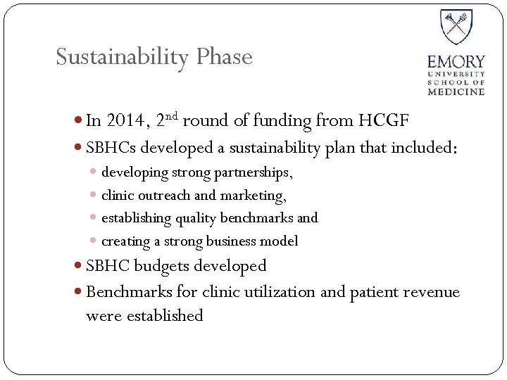 Sustainability Phase In 2014, 2 nd round of funding from HCGF SBHCs developed a