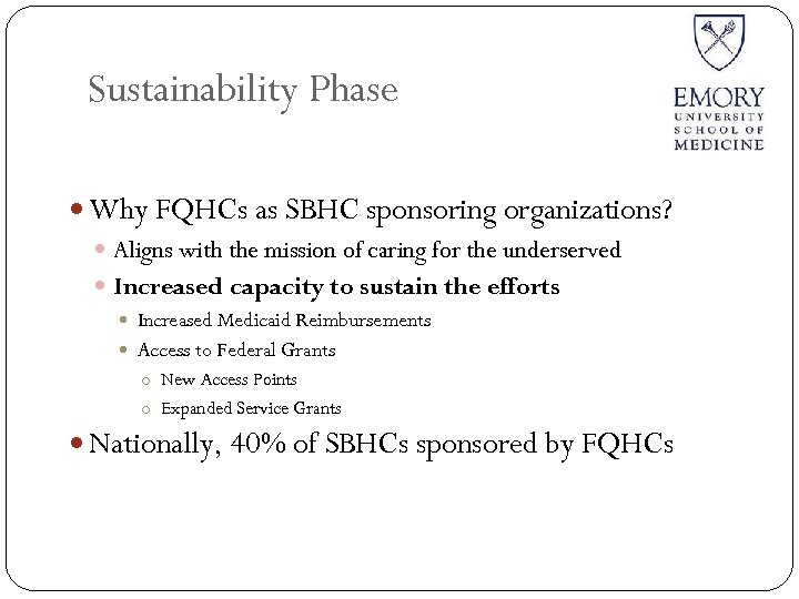 Sustainability Phase Why FQHCs as SBHC sponsoring organizations? Aligns with the mission of caring