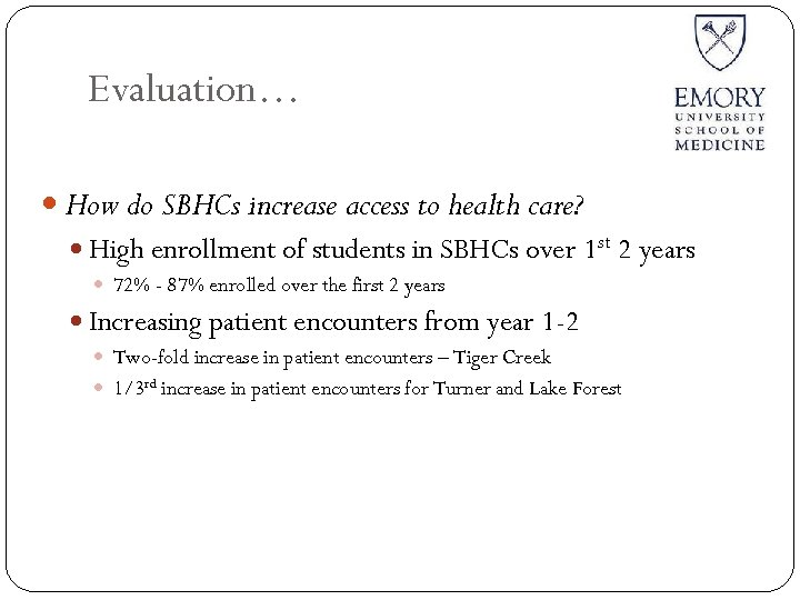 Evaluation… How do SBHCs increase access to health care? High enrollment of students in