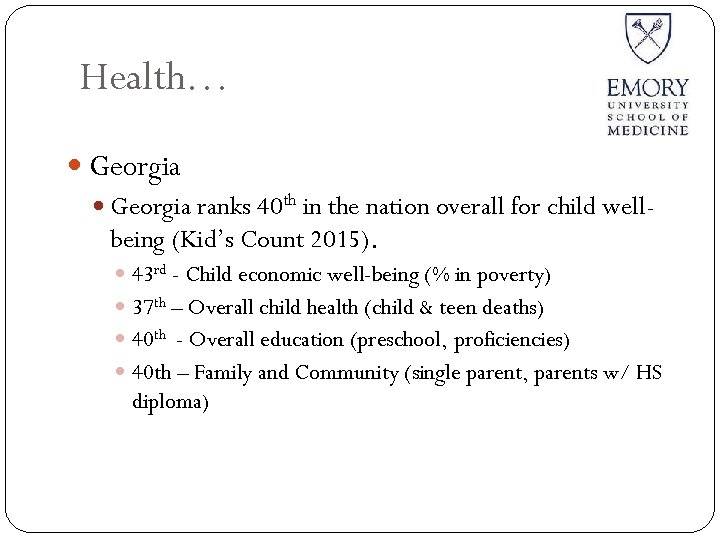 Health… Georgia ranks 40 th in the nation overall for child wellbeing (Kid's Count