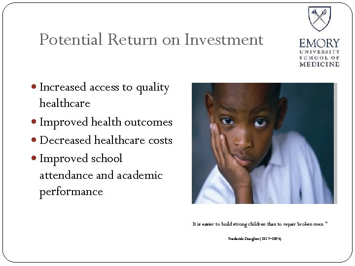 Potential Return on Investment Increased access to quality healthcare Improved health outcomes Decreased healthcare