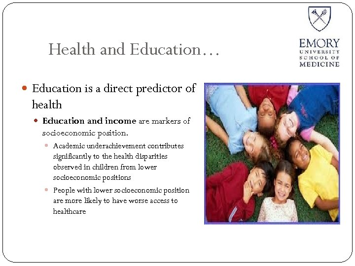 Health and Education… Education is a direct predictor of health Education and income are