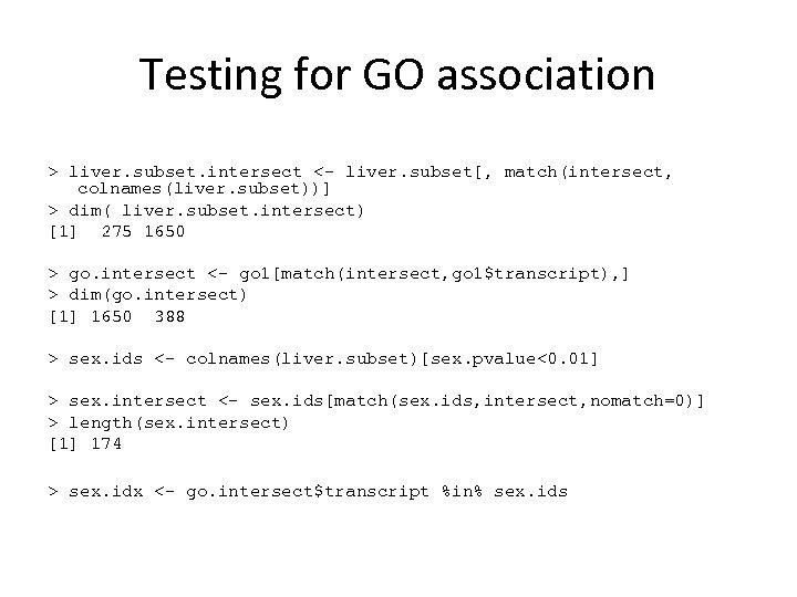 Testing for GO association > liver. subset. intersect <- liver. subset[, match(intersect, colnames(liver. subset))]