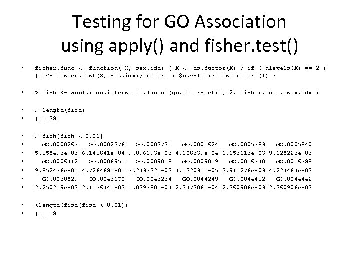 Testing for GO Association using apply() and fisher. test() • fisher. func <- function(