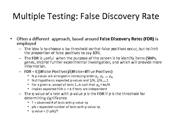 Multiple Testing: False Discovery Rate • Often a different approach, based around False Discovery