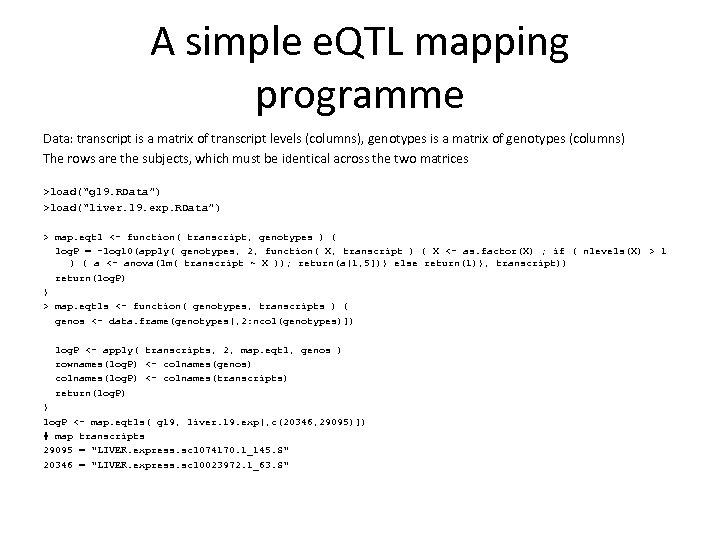 A simple e. QTL mapping programme Data: transcript is a matrix of transcript levels