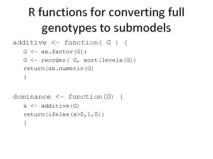 R functions for converting full genotypes to submodels additive <- function( G ) {