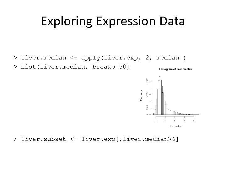 Exploring Expression Data > liver. median <- apply(liver. exp, 2, median ) > hist(liver.