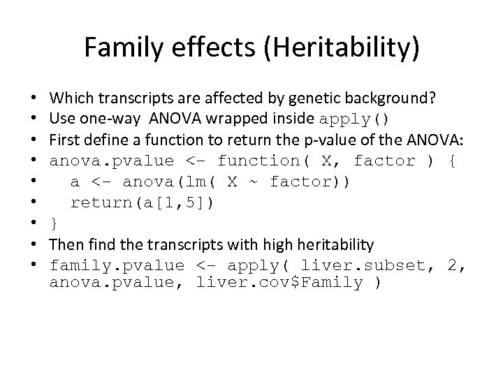 Family effects (Heritability) • • • Which transcripts are affected by genetic background? Use