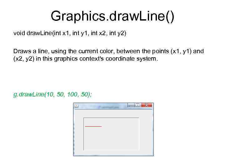 Graphics. draw. Line() void draw. Line(int x 1, int y 1, int x 2,