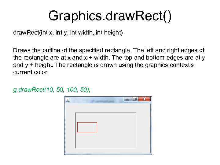 Graphics. draw. Rect() draw. Rect(int x, int y, int width, int height) Draws the
