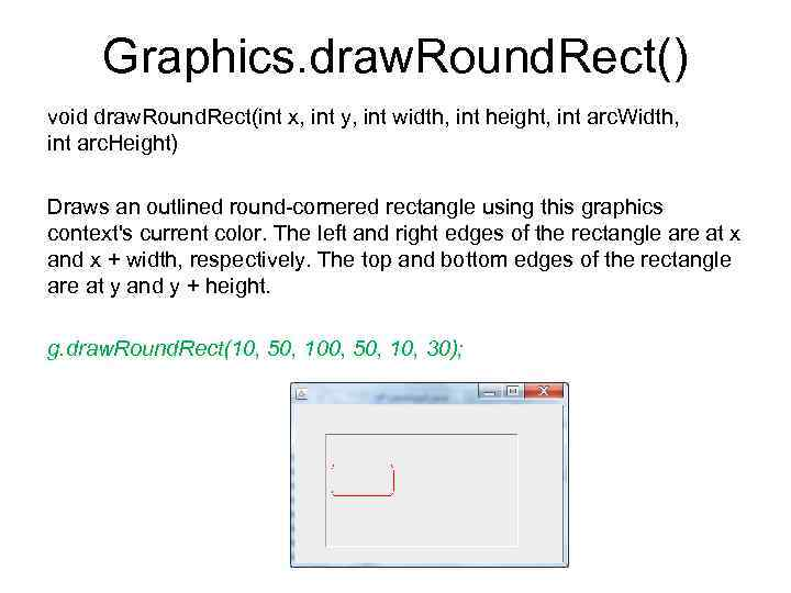 Graphics. draw. Round. Rect() void draw. Round. Rect(int x, int y, int width, int