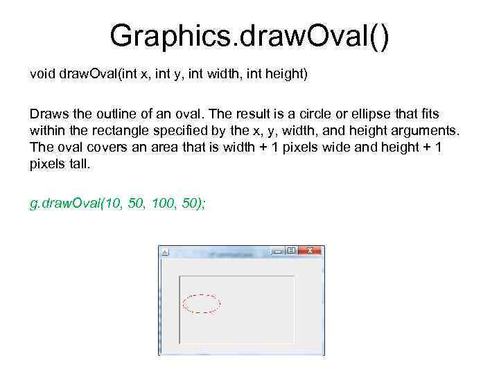 Graphics. draw. Oval() void draw. Oval(int x, int y, int width, int height) Draws