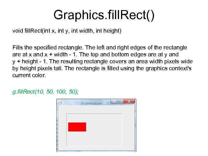 Graphics. fill. Rect() void fill. Rect(int x, int y, int width, int height) Fills