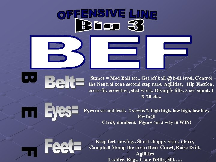 Stance = Med Ball etc. . Get off ball @ belt level. Control the