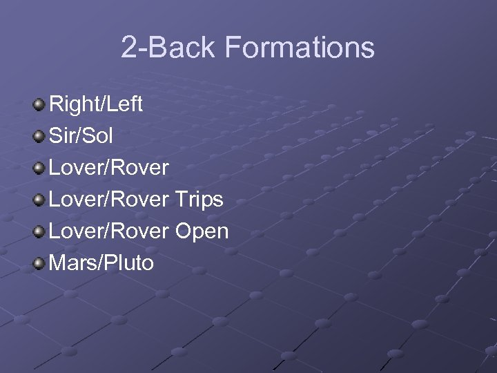 2 -Back Formations Right/Left Sir/Sol Lover/Rover Trips Lover/Rover Open Mars/Pluto