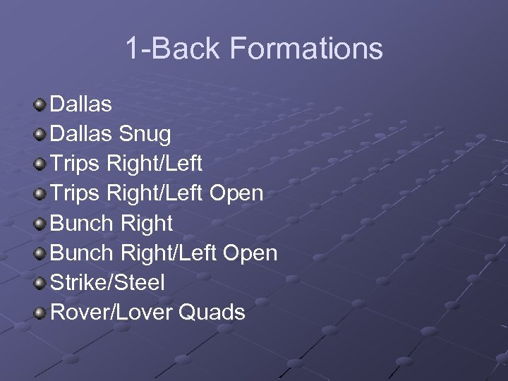 1 -Back Formations Dallas Snug Trips Right/Left Open Bunch Right/Left Open Strike/Steel Rover/Lover Quads
