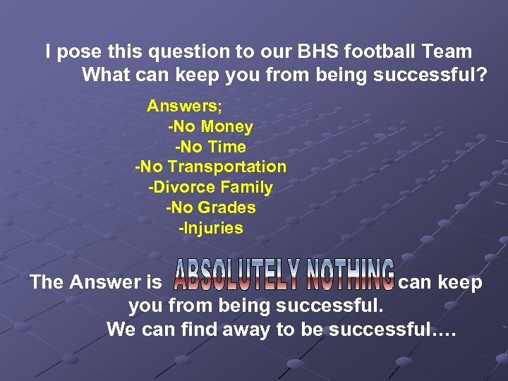 I pose this question to our BHS football Team What can keep you from