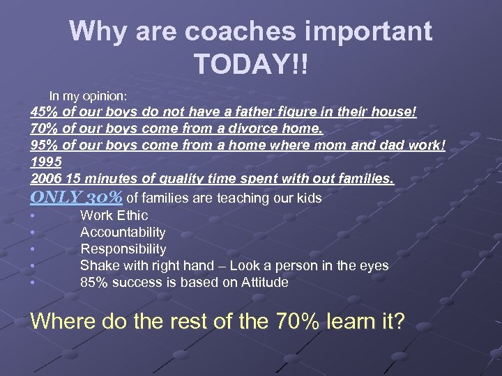 Why are coaches important TODAY!! In my opinion: 45% of our boys do not