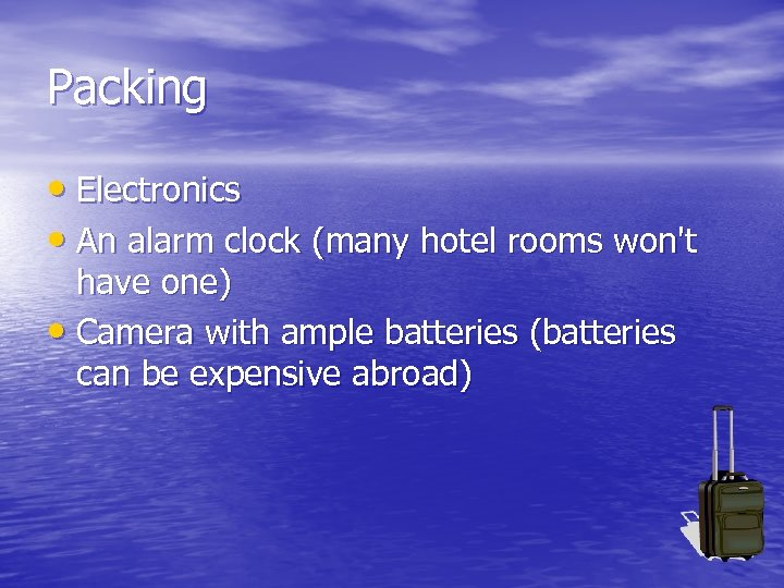 Packing • Electronics • An alarm clock (many hotel rooms won't have one) •